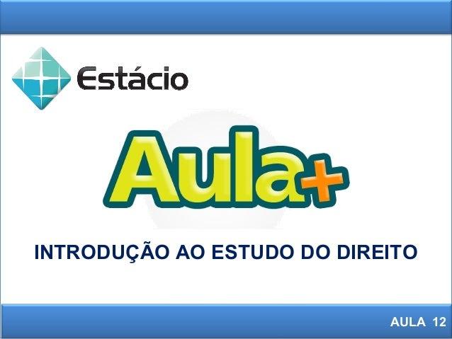 INTRODUÇÃO AO ESTUDO DO DIREITO AULA 12