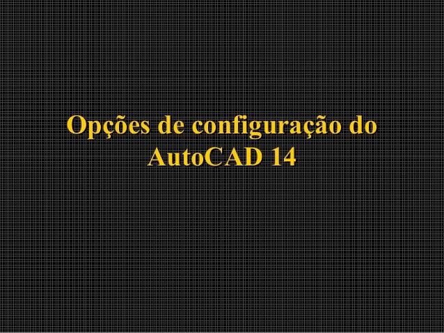 Opções de configuração doOpções de configuração do AutoCAD 14AutoCAD 14