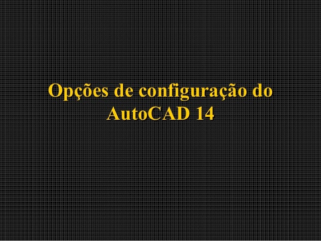 Manual de Introdução ao Autocad R14 - Aula 13 - Opções de configuração do Autocad 14