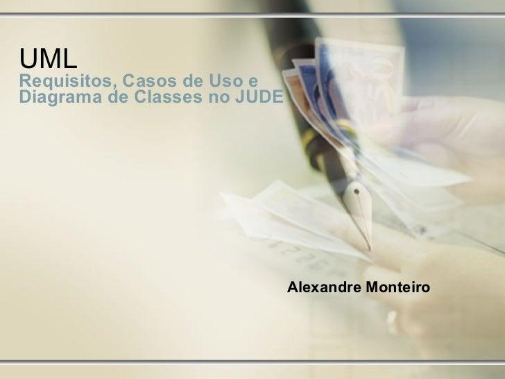 UML  Requisitos, Casos de Uso e Diagrama de Classes no JUDE Alexandre Monteiro