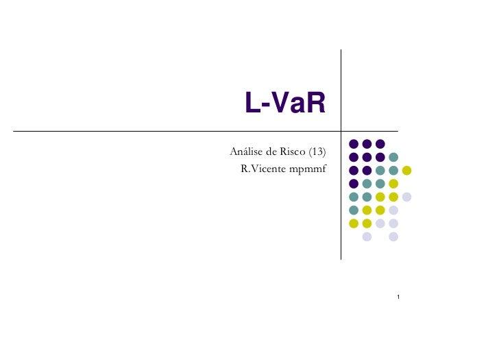 L-VaRAnálise de Risco (13)  R.Vicente mpmmf                        1