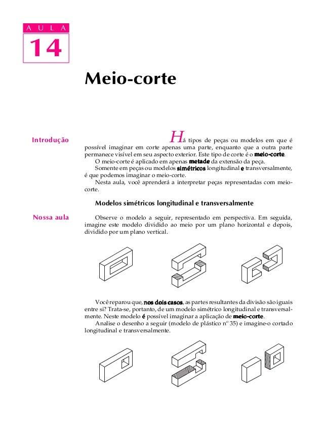 A U L A  A U L A  1144  Introdução  Meio-corte  Nossa aula  Há tipos de peças ou modelos em que é  possível imaginar em co...