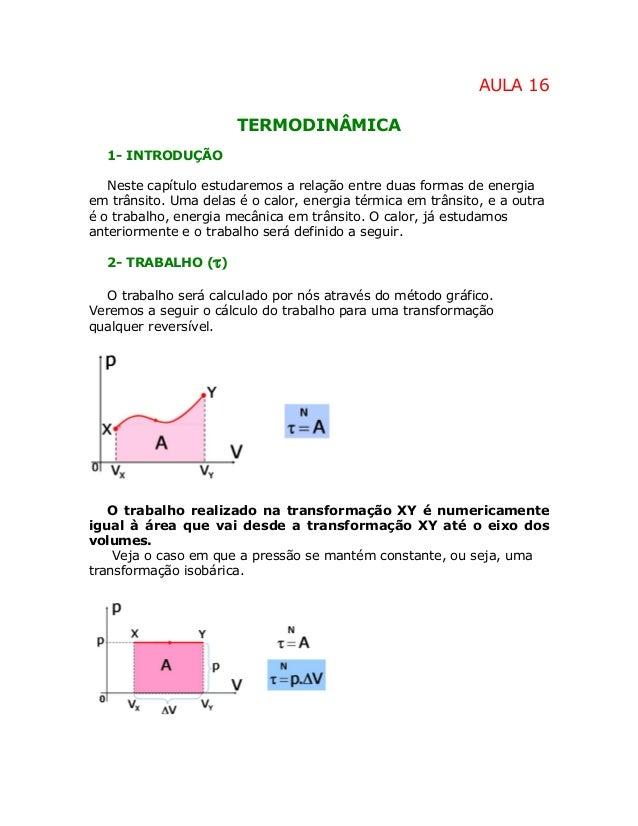 AULA 16 TERMODINÂMICA 1- INTRODUÇÃO Neste capítulo estudaremos a relação entre duas formas de energia em trânsito. Uma del...