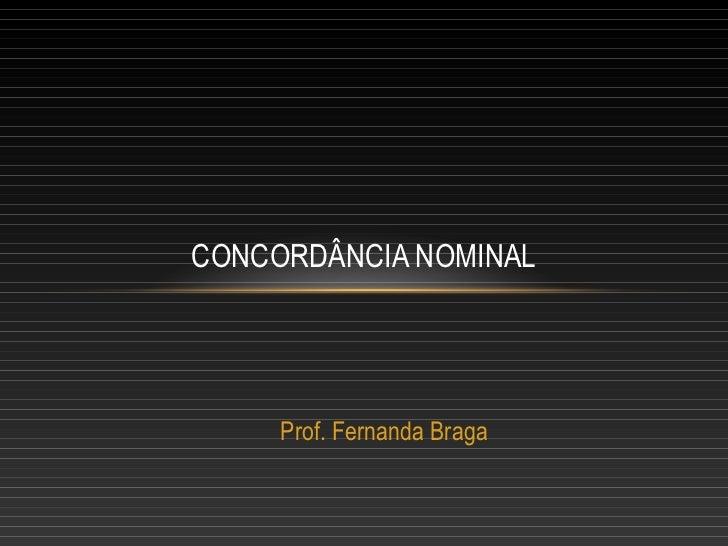 CONCORDÂNCIA NOMINAL     Prof. Fernanda Braga