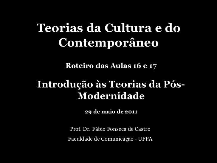 Teorias da Cultura e do Contemporâneo Prof. Dr. Fábio Fonseca de Castro Faculdade de Comunicação - UFPA Roteiro das Aulas ...