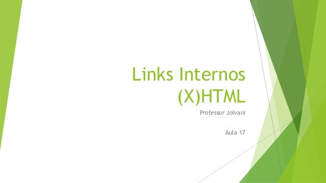 Links Internos  (X)HTML  Professor Jolvani  Aula 17