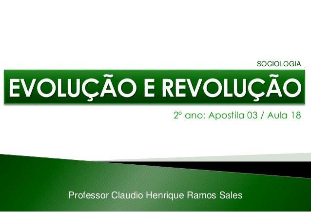 2º ano: Apostila 03 / Aula 18 Professor Claudio Henrique Ramos Sales SOCIOLOGIA