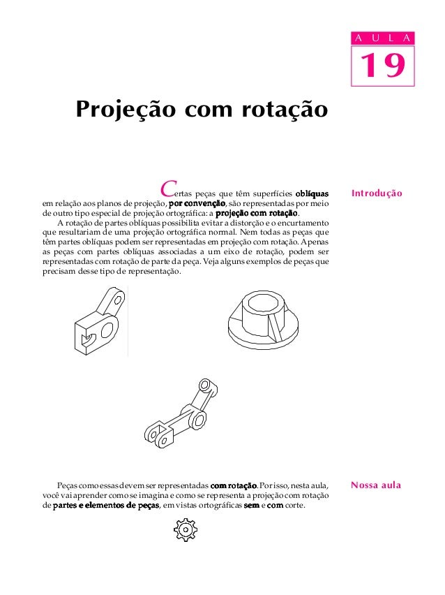 U L A  19  Projeção com rotação  A U L A  Certas peças que têm superfícies oblíquas Introdução  em relação aos planos de p...