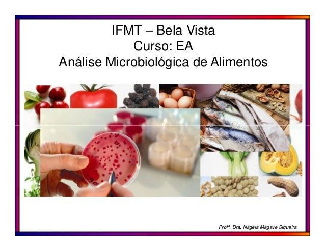 IFMT – Bela Vista Curso: EA Análise Microbiológica de Alimentos  Profª. Dra. Nágela Magave Siqueira