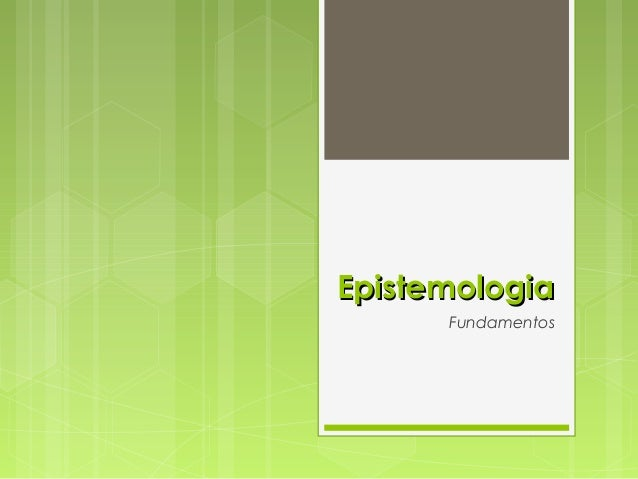 EpistemologiaEpistemologia Fundamentos