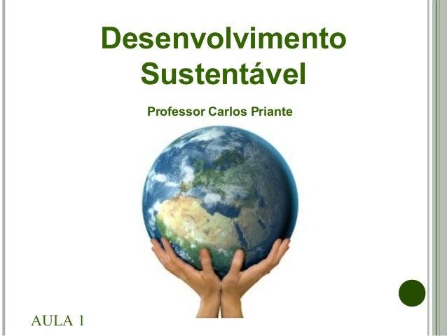 Desenvolvimento Sustentável Adaptado de Flávia Targa Martins Professor Carlos Priante AULA 1