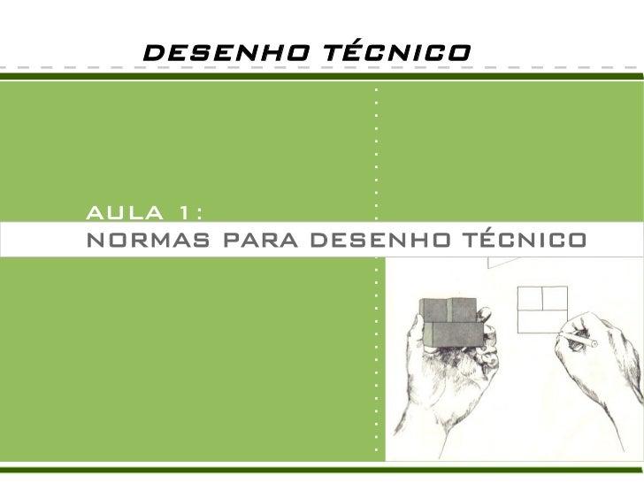 DESENHO TÉCNICOAULA 1:NORMAS PARA DESENHO TÉCNICO
