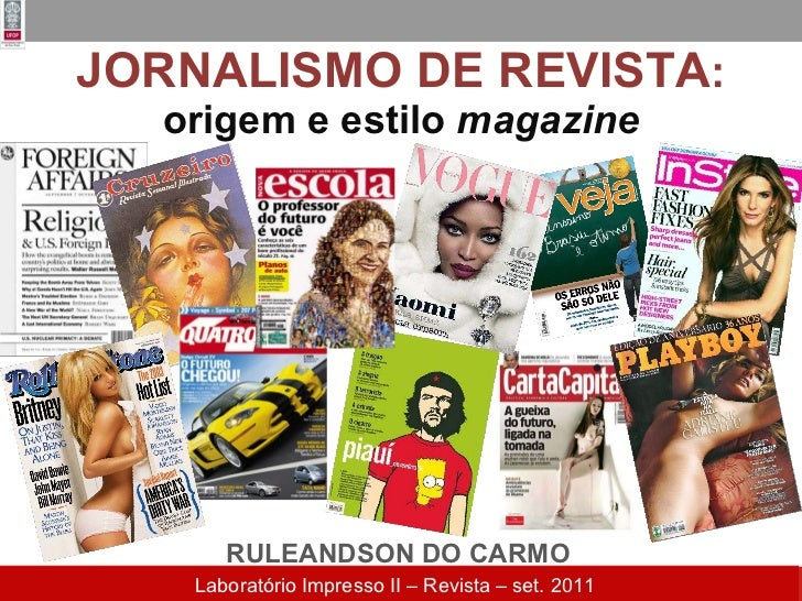 JORNALISMO DE REVISTA :  origem e estilo  magazine RULEANDSON DO CARMO Laboratório Impresso II – Revista – set. 2011