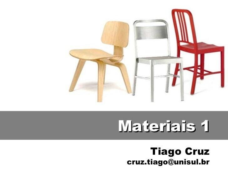 Materiais 1      Tiago Cruz cruz.tiago@unisul.br