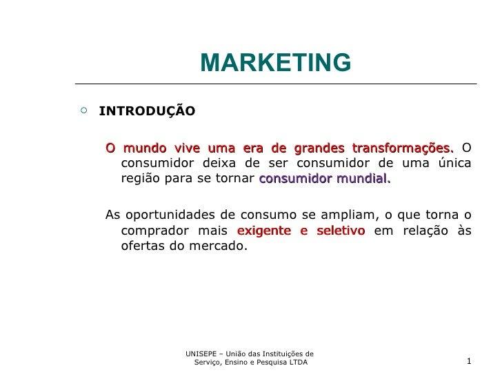 MARKETING <ul><li>INTRODUÇÃO </li></ul><ul><ul><li>O mundo vive uma era de grandes transformações.  O consumidor deixa de ...