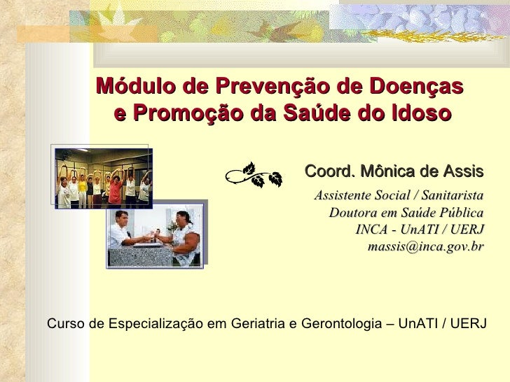 Módulo de Prevenção de Doenças  e Promoção da Saúde do Idoso Curso de Especialização em Geriatria e Gerontologia – UnATI /...