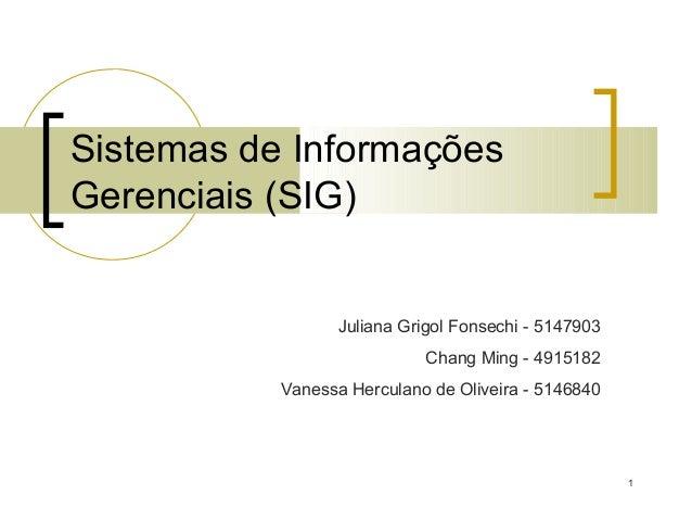Sistemas de InformaçõesGerenciais (SIG)                  Juliana Grigol Fonsechi - 5147903                            Chan...