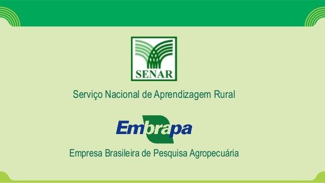 Serviço Nacional de Aprendizagem Rural Empresa Brasileira de Pesquisa Agropecuária