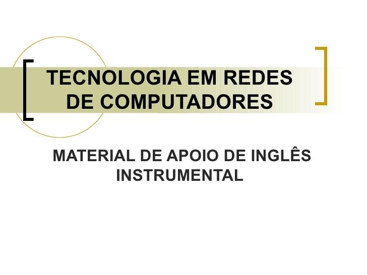 TECNOLOGIA EM REDES DE COMPUTADORES MATERIAL DE APOIO DE INGLÊS INSTRUMENTAL