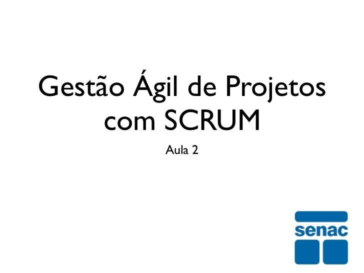 Gestão Ágil de Projetos     com SCRUM          Aula 2
