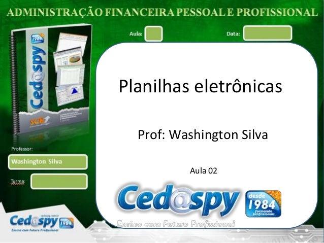 Planilhas eletrônicas  Prof: Washington Silva          Aula 02