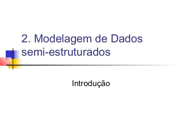 2. Modelagem de Dadossemi-estruturadosIntrodução