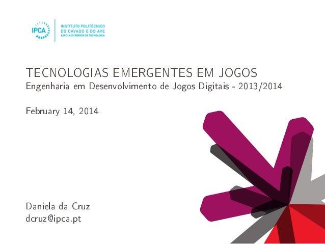 TECNOLOGIAS EMERGENTES EM JOGOS  Engenharia em Desenvolvimento de Jogos Digitais - 2013/2014  February 14, 2014  Daniela d...