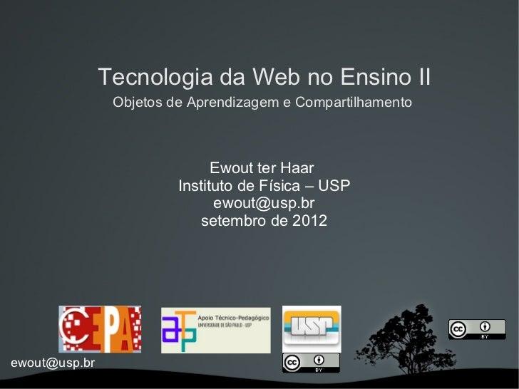 Tecnologia da Web no Ensino II                Objetos de Aprendizagem e Compartilhamento                               Ewo...