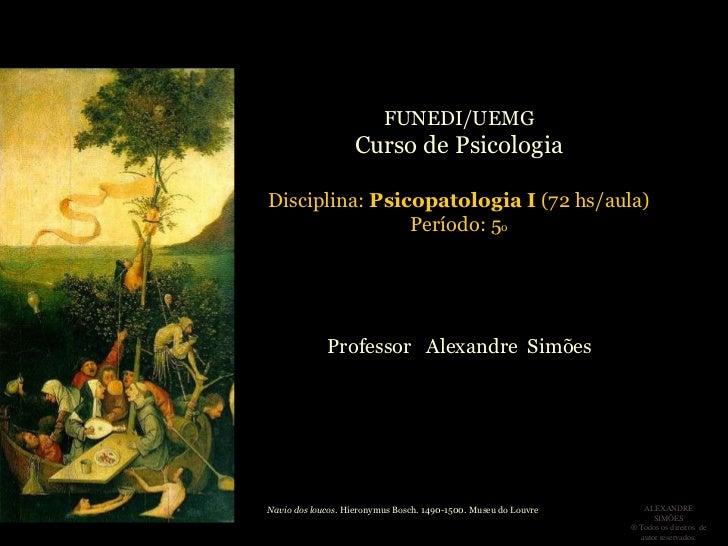 FUNEDI/UEMG                    Curso de PsicologiaDisciplina: Psicopatologia I (72 hs/aula)                Período: 5o    ...