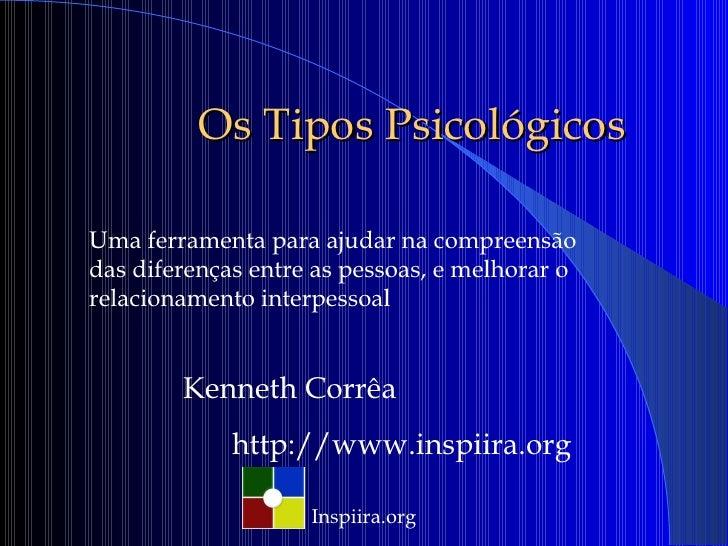 Inspiira.org Os Tipos Psicológicos Uma ferramenta para ajudar na compreensão das diferenças entre as pessoas, e melhorar o...