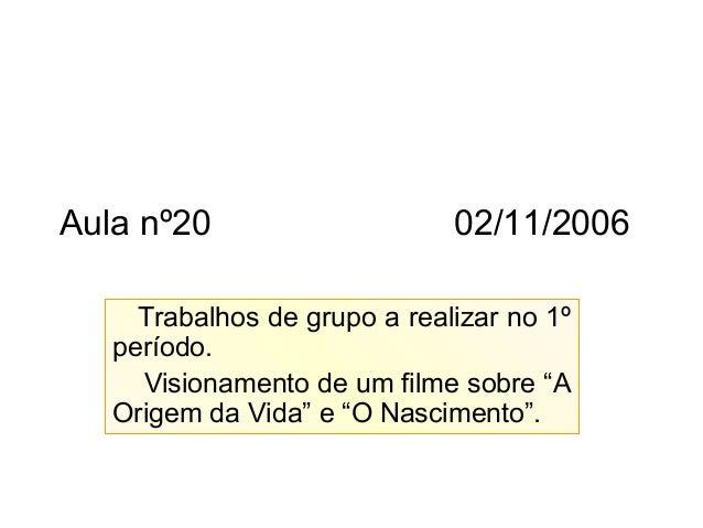 """Aula nº20 02/11/2006 Trabalhos de grupo a realizar no 1º período. Visionamento de um filme sobre """"A Origem da Vida"""" e """"O N..."""