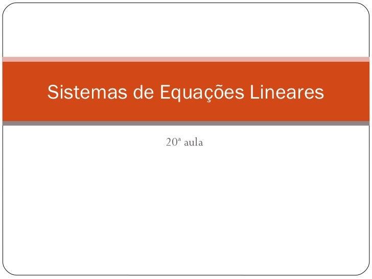 Sistemas de Equações Lineares            20ª aula
