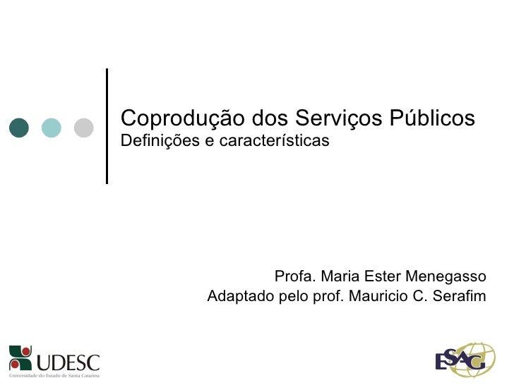Coprodução dos Serviços Públicos   Definições e características Profa. Maria Ester Menegasso Adaptado pelo prof. Mauricio ...
