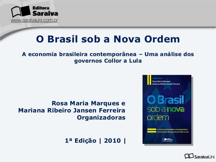 O Brasil sob a Nova Ordem A economia brasileira contemporânea – Uma análise dos                 governos Collor a Lula    ...