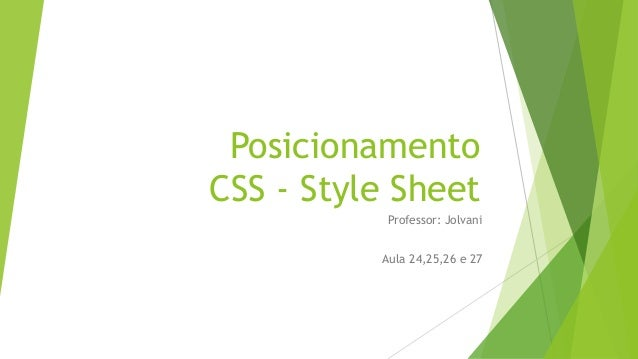 Posicionamento CSS - Style Sheet Professor: Jolvani Aula 24,25,26 e 27