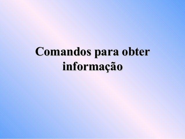 Comandos para obter informação