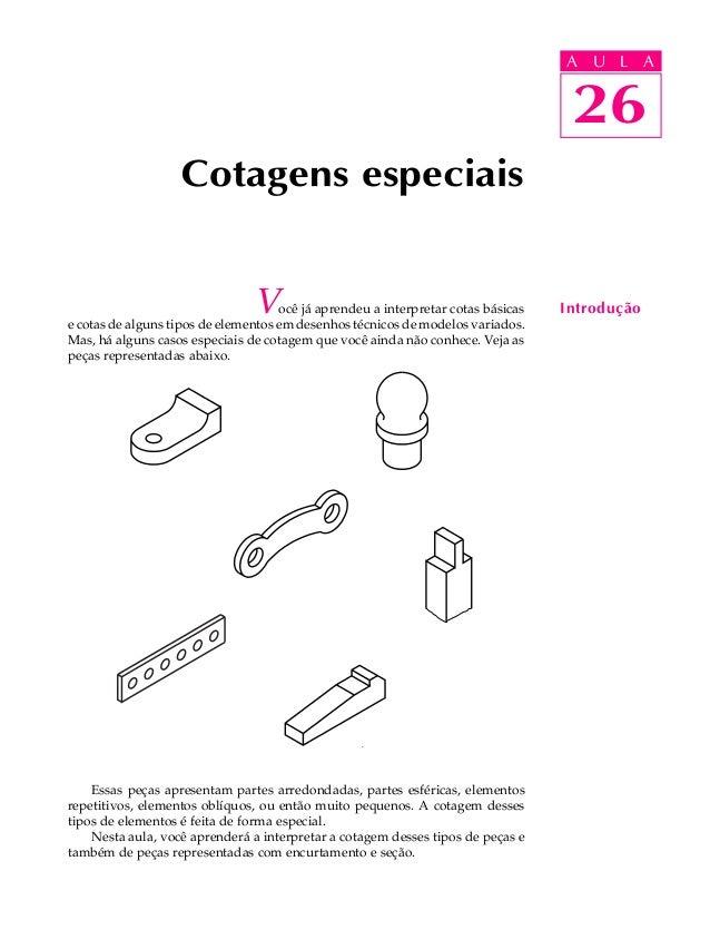 U L A  26  Cotagens especiais  Você já aprendeu a interpretar cotas básicas  e cotas de alguns tipos de elementos em desen...