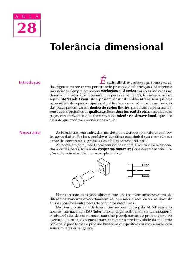 A U L A  A U L A  28  Tolerância dimensional  É muito difícil executar peças com as medi-das  rigorosamente exatas porque ...
