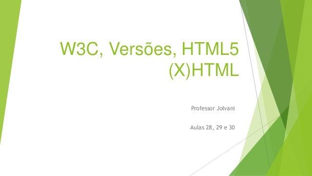Aula 28,29 e 30   w3 c, versões, html5