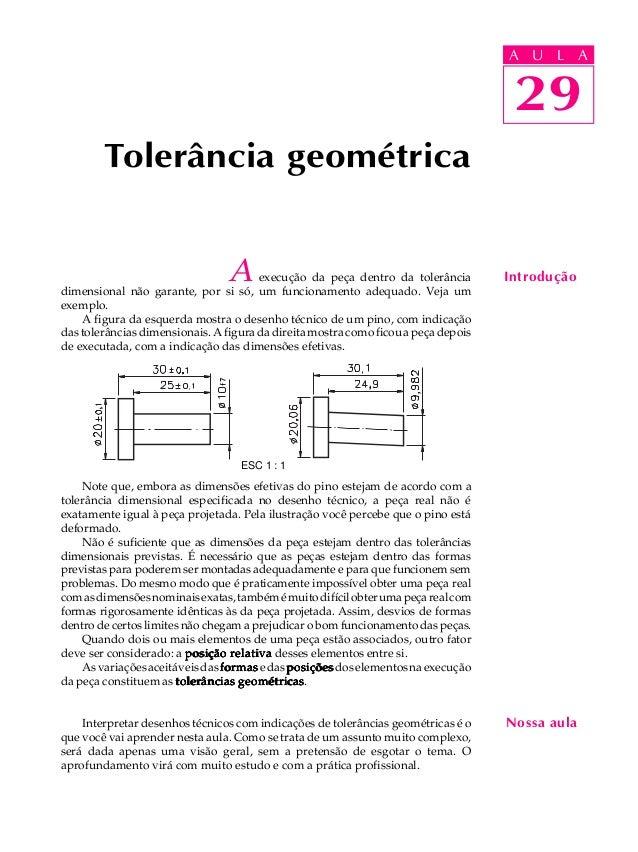 U L A  29  Tolerância geométrica  A execução da peça dentro da tolerância  dimensional não garante, por si só, um funciona...