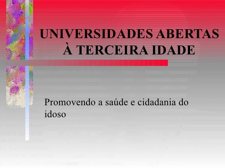 UNIVERSIDADES ABERTAS À TERCEIRA IDADE Promovendo a saúde e cidadania do idoso
