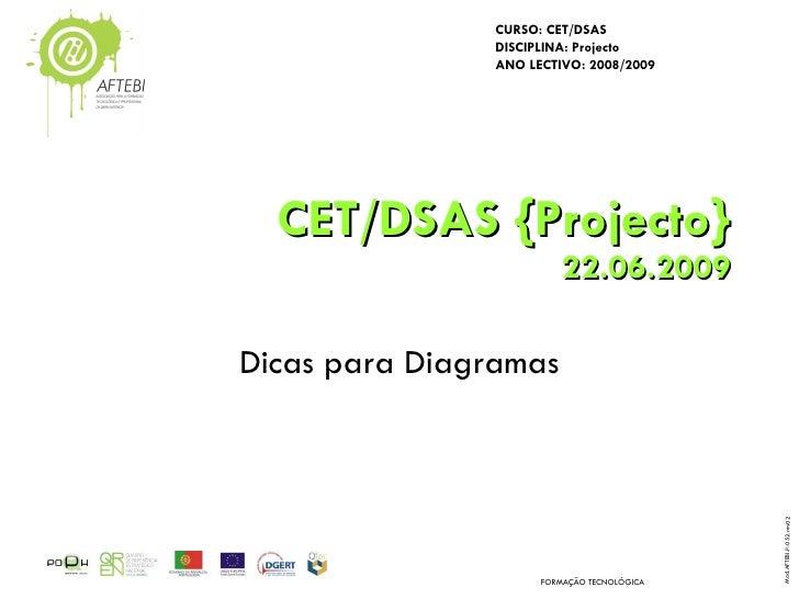 CET/DSAS {Projecto} 22.06.2009 Dicas para Diagramas FORMAÇÃO TECNOLÓGICA
