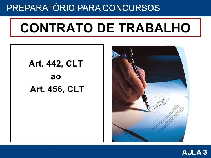 CONTRATO DE TRABALHO <ul><li>Art. 442, CLT  </li></ul><ul><li>ao  </li></ul><ul><li>Art. 456, CLT </li></ul>