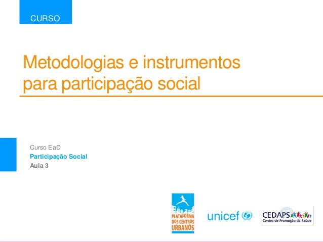 Metodologias e instrumentos para participação social CURSO Curso EaD Participação Social Aula 3