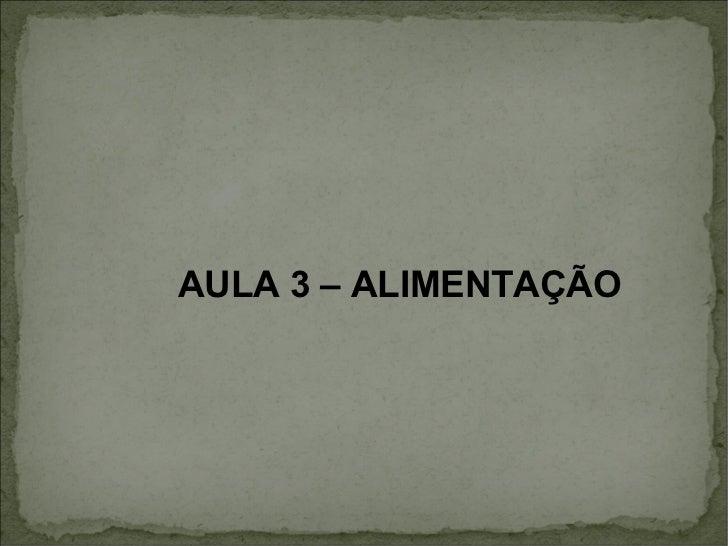 AULA 3 – ALIMENTAÇÃO