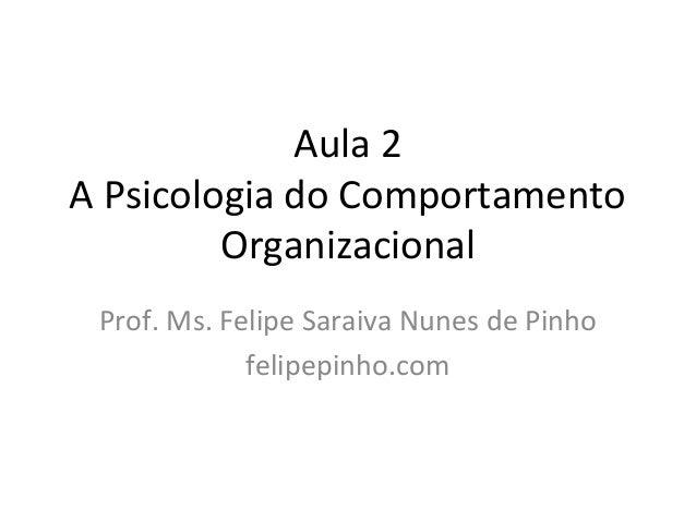 Aula 2 -  A Psicologia do Comportamento Organizacional