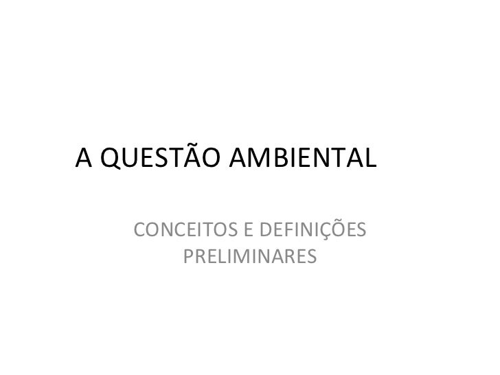A QUESTÃO AMBIENTAL CONCEITOS E DEFINIÇÕES PRELIMINARES