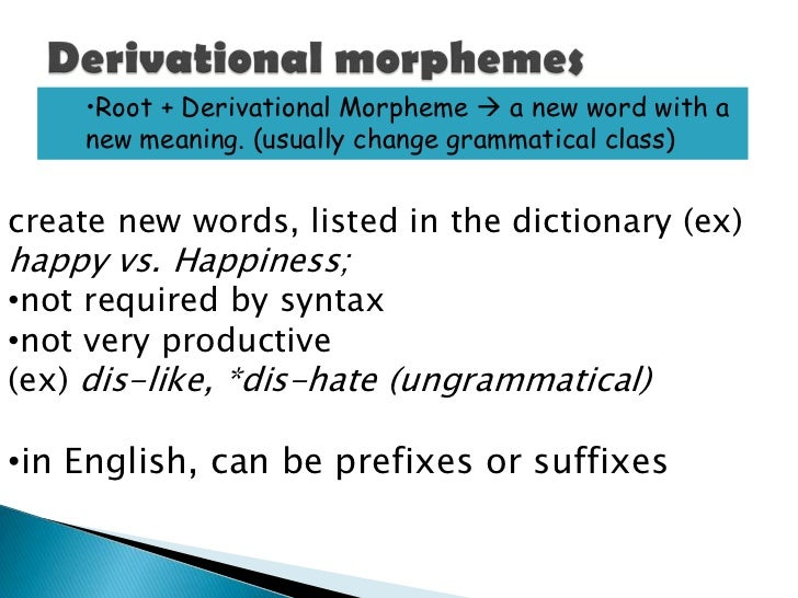 •Root + Derivational Morpheme  a new word with a    new meaning. (usually change grammatical class)create new words, list...