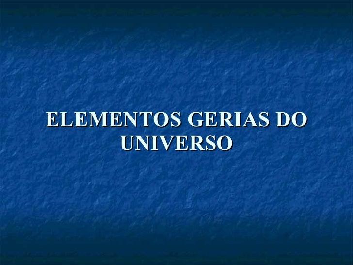 ELEMENTOS GERIAS DO UNIVERSO