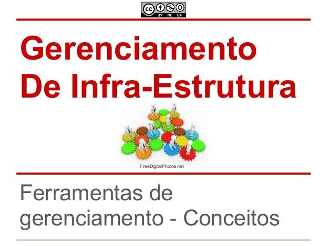 GerenciamentoDe Infra-Estrutura           FreeDigitalPhotos.netFerramentas degerenciamento - Conceitos